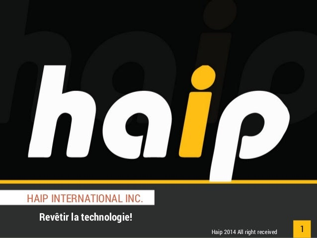 HAIP INTERNATIONAL INC.  Revêtir la technologie!  Haip 2014 All right received  1