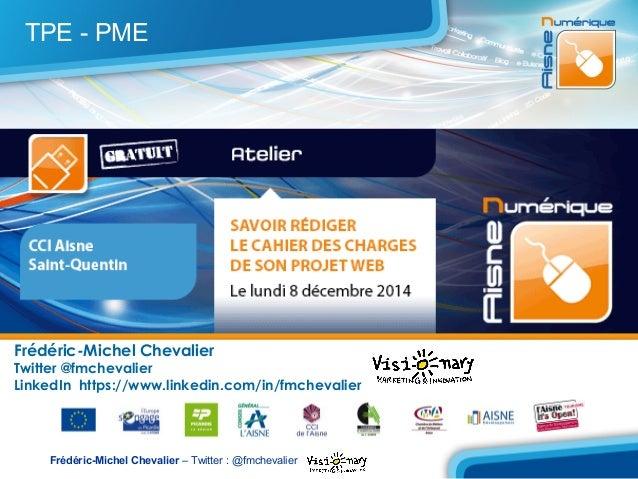 TPE - PME  Frédéric-Michel Chevalier  Twitter @fmchevalier  LinkedIn https://www.linkedin.com/in/fmchevalier  Frédéric-Mic...