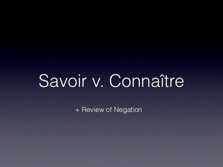 Savoir v. Connaître    + Review of Negation