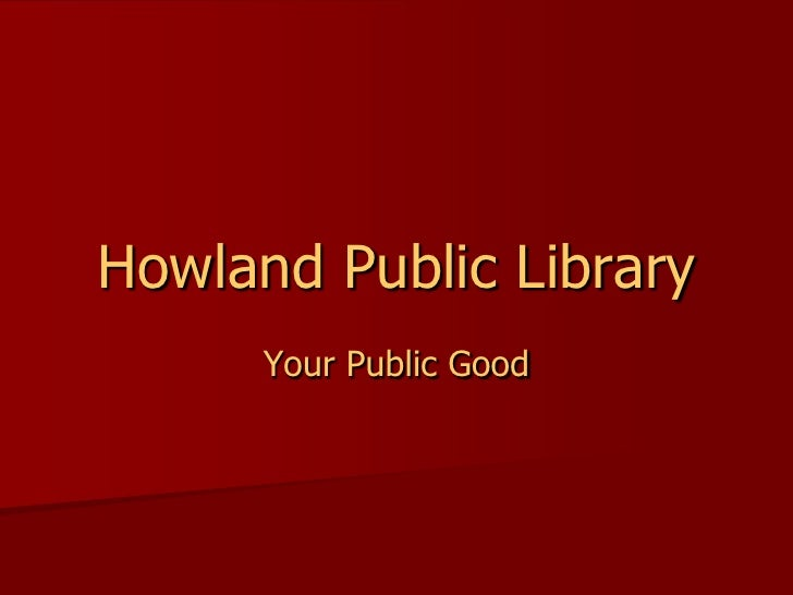 Howland Public Library       Your Public Good