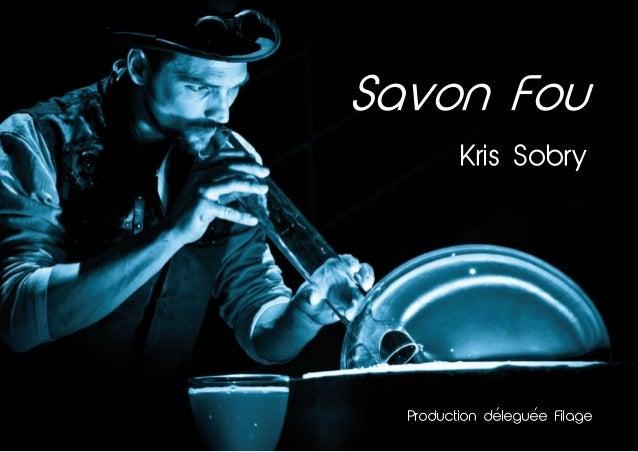 Savon Fou Kris Sobry Production deleguee Filage' '