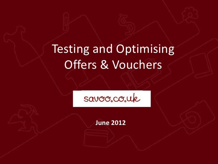 Testing and Optimising  Offers & Vouchers           h       June 2012