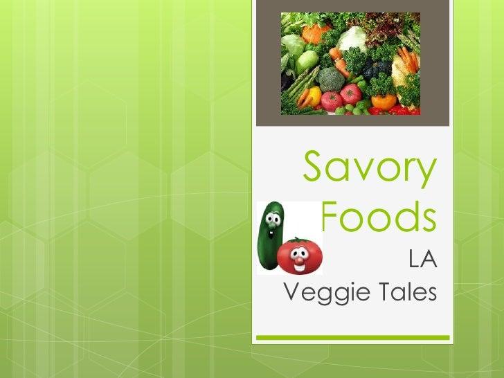 Savory  Foods         LAVeggie Tales