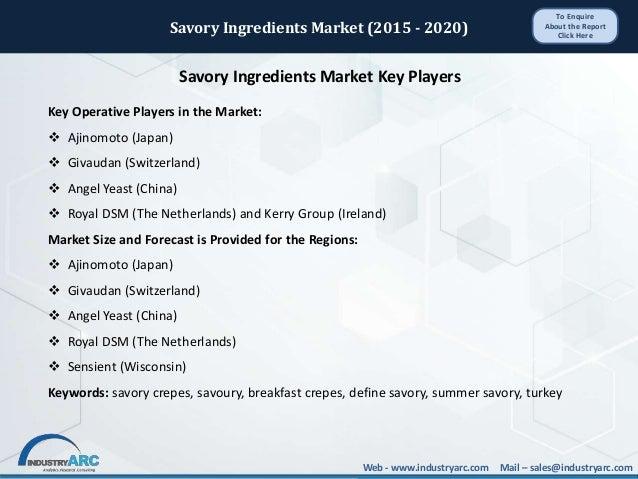 Savory Ingredients Market (2015 - 2020) Web - www.industryarc.com Mail – sales@industryarc.com Savory Ingredients Market K...