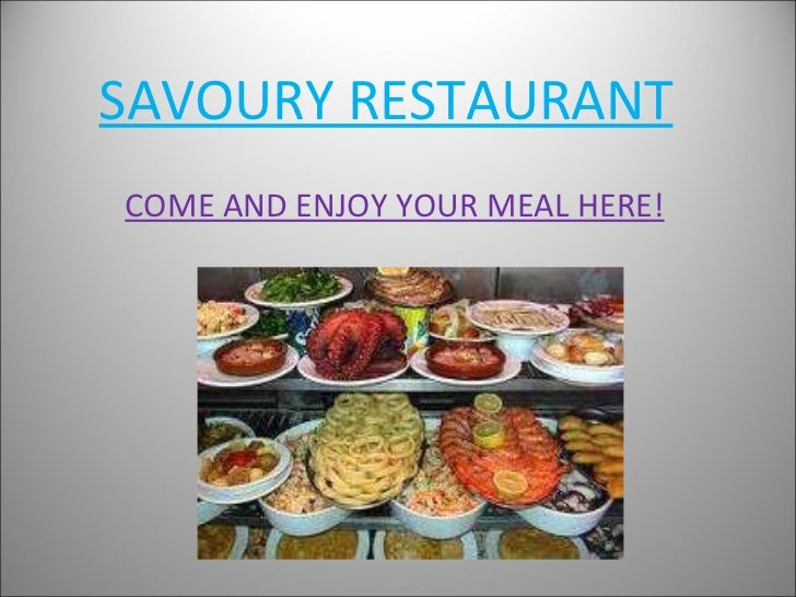 SAVOURY RESTAURANT COME AND ENJOY YOUR MEAL HERE!