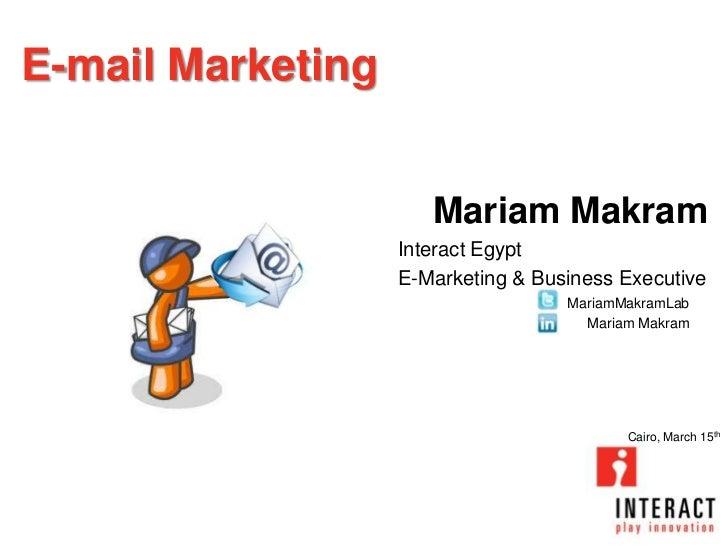 E-mail Marketing                      Mariam Makram                   Interact Egypt                   E-Marketing & Busin...
