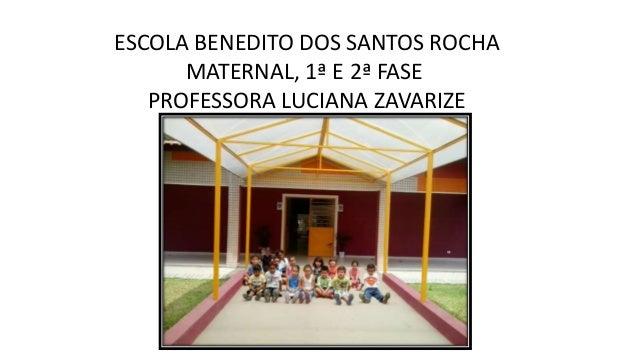 ESCOLA BENEDITO DOS SANTOS ROCHA MATERNAL, 1ª E 2ª FASE PROFESSORA LUCIANA ZAVARIZE