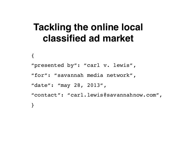 "Tackling the online localclassified ad market{""presented by"": ""carl v. lewis"",""for"": ""savannah media network"",""date"": ""may ..."