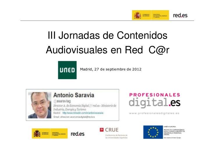 III Jornadas de ContenidosAudiovisuales en Red C@r                          Madrid, 27 de septiembre de 2012 Email: direcc...