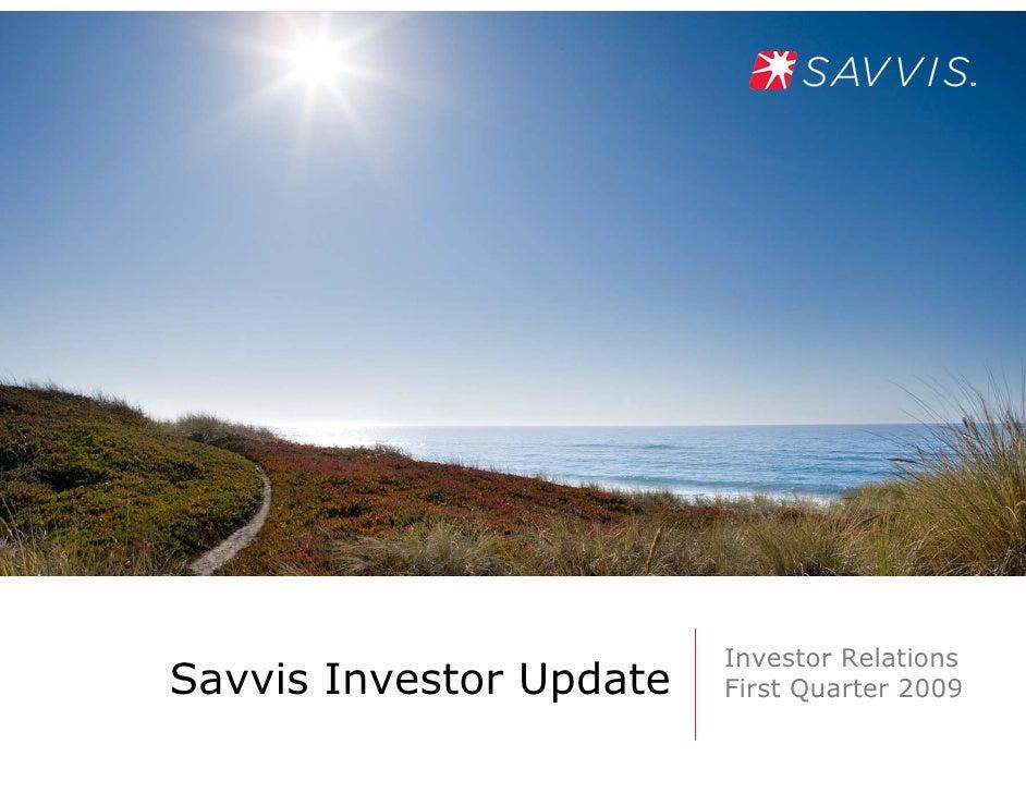 Investor Relations Savvis Investor Update   First Quarter 2009