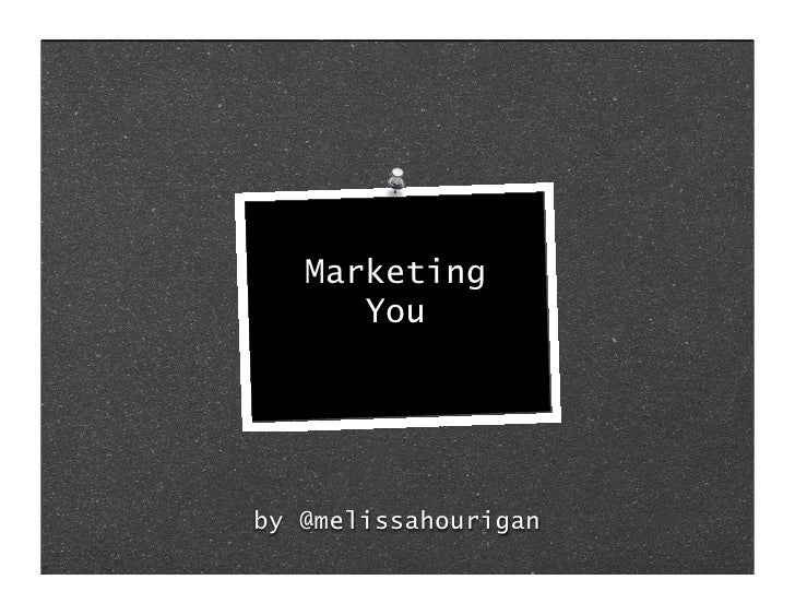 Marketing       You     by @melissahourigan