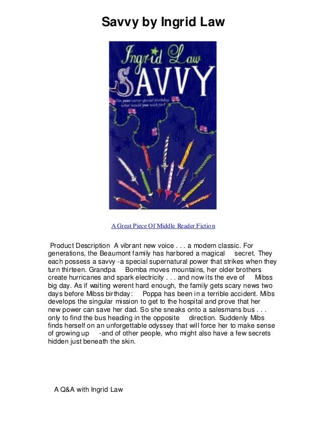Savvy by Ingrid Law A Great Piece Of Middle Reader Fiction Product Description A vibrant new voice . . . a modern classic....