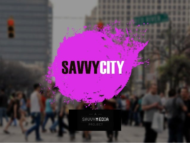 SAVVY CITY 2014: WHAT IS #SAVVYCITY? SAVVY CITY 2014: WHAT IS #SAVVYCITY  Savvy City is a free app which aggregates all of...