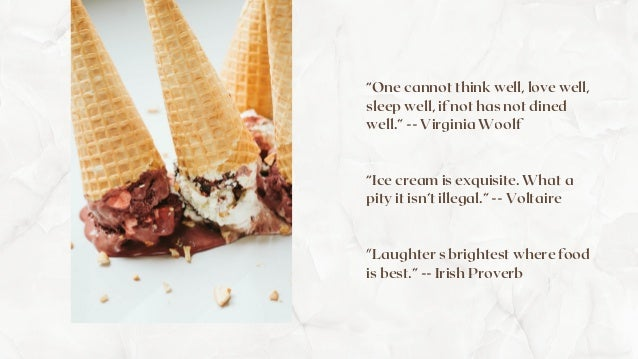 """""""One cannot think well, love well, sleep well, if not has not dined well."""" -- Virginia Woolf """"Ice cream is exquisite. What..."""