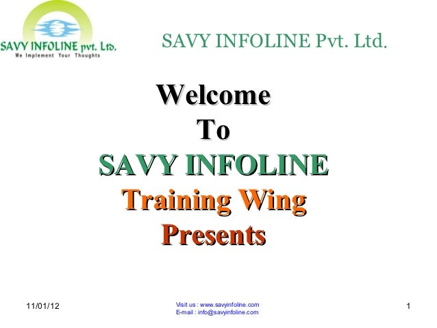 SAVY INFOLINE Pvt. Ltd.              Welcome                  To           SAVY INFOLINE            Training Wing         ...