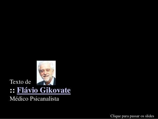 Texto de :: Flávio Gikovate Médico Psicanalista Clique para passar os slides