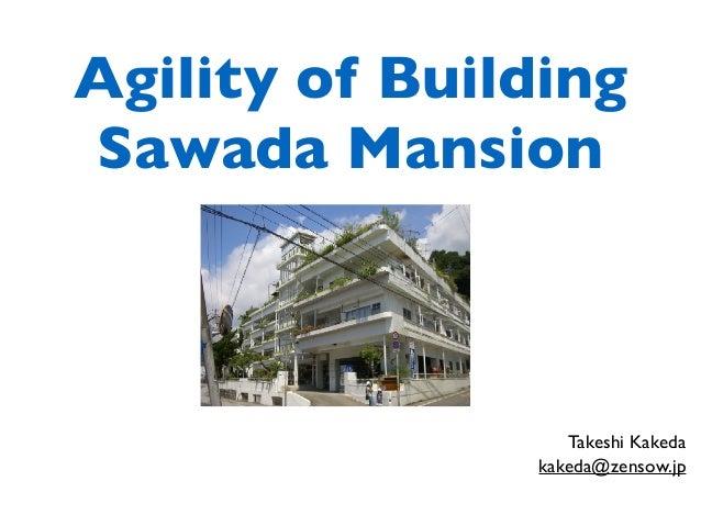 Agility of Building Sawada Mansion Takeshi Kakeda kakeda@zensow.jp
