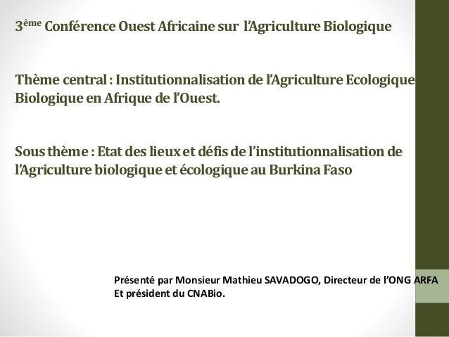 3ème ConférenceOuestAfricainesur l'AgricultureBiologique Thèmecentral:Institutionnalisationdel'AgricultureEcologiqueet Bio...