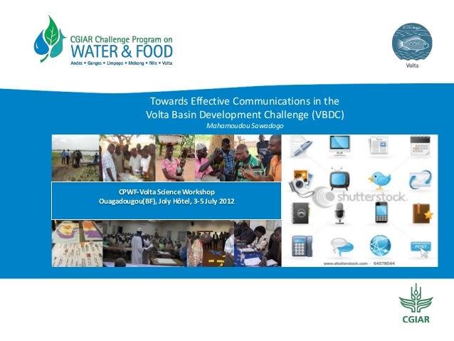Towards Effective Communications in the Volta Basin Development Challenge (VBDC) Mahamoudou Sawadogo  CPWF-Volta Science W...