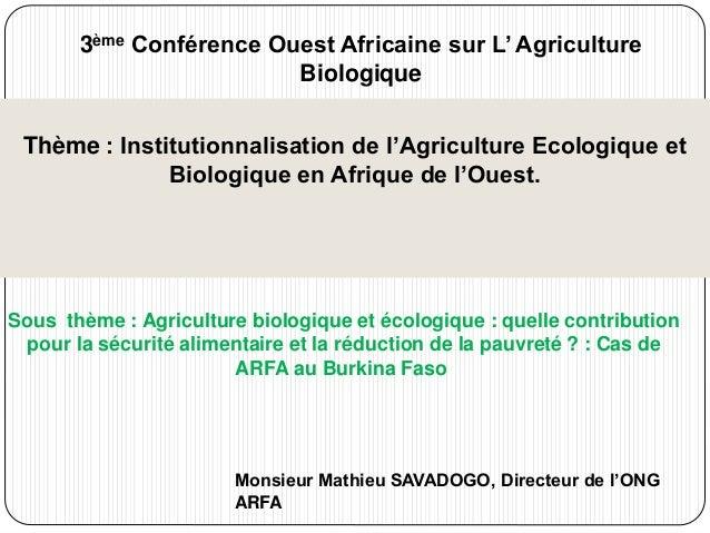 3ème Conférence Ouest Africaine sur L' Agriculture  Biologique  Thème : Institutionnalisation de l'Agriculture Ecologique ...