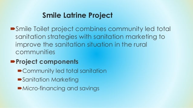 Community Led Total Sanitation (CLTS)  Based on the findings of the baseline we conducted community led total sanitation ...