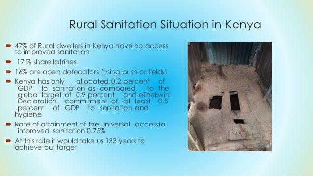 Rural Sanitation Situation in Kenya  47% of Rural dwellers in Kenya have no access to improved sanitation  17 % share la...