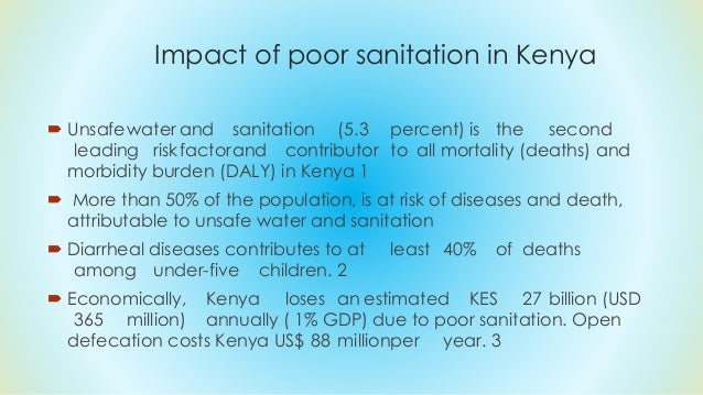 Impact of poor sanitation in Kenya  Unsafewater and sanitation (5.3 percent) is the second leading riskfactorand contribu...