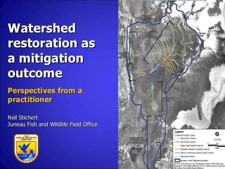 Watershed restoration as a mitigation outcome  Neil Stichert Juneau Fish and Wildlife Field Office Perspectives from a pra...