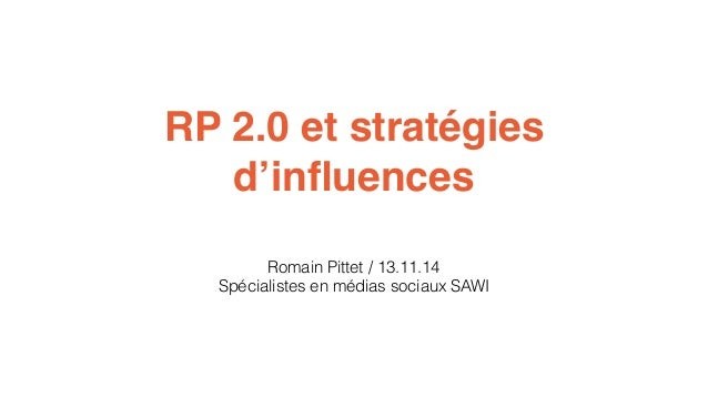 RP 2.0 et stratégies  d'influences  Romain Pittet / 13.11.14  Spécialistes en médias sociaux SAWI