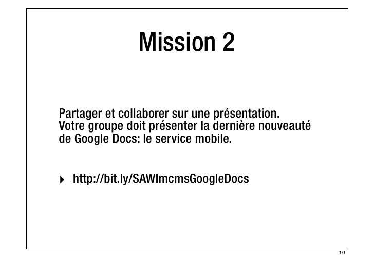 Mission 2Partager et collaborer sur une présentation.Votre groupe doit présenter la dernière nouveautéde Google Docs: le s...