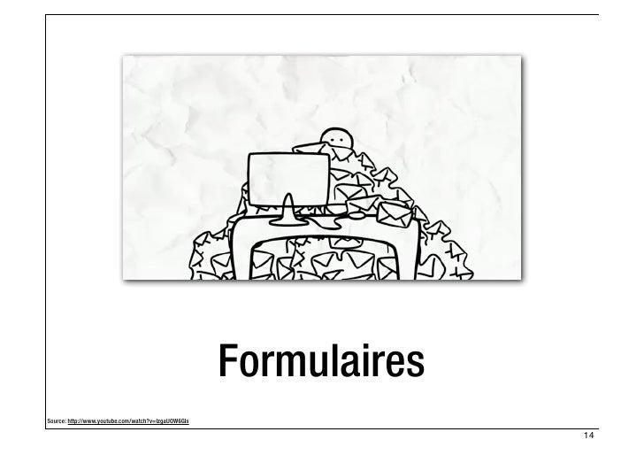 FormulairesSource: http://www.youtube.com/watch?v=IzgaUOW6GIs                                                             ...