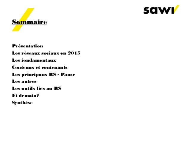 Sommaire Présentation Les réseaux sociaux en 2015 Les fondamentaux Contenus et contenants Les principaux RS - Pause Les au...