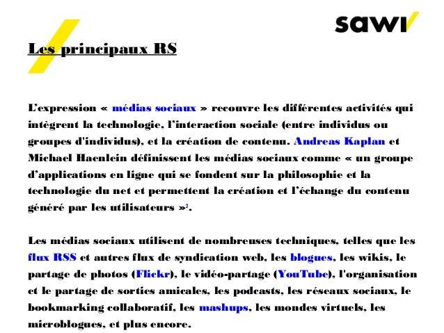 Les principaux RS L'expression «médias sociaux» recouvre les différentes activités qui intègrent la technologie, l'inter...