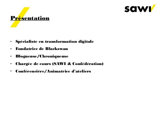 Présentation - Spécialiste en transformation digitale - Fondatrice de Blackswan - Blogueuse/Chroniqueuse - Chargée de cour...