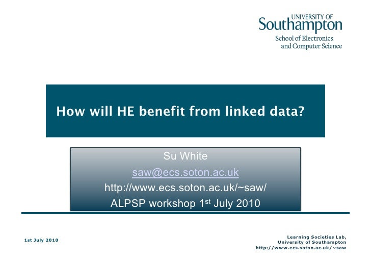 How will HE benefit from linked data?                                  Su White                           saw@ecs.soton.ac...