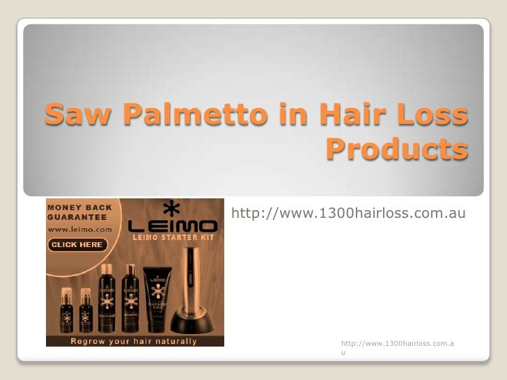 Saw Palmetto in Hair Loss                Products           http://www.1300hairloss.com.au                         http://...