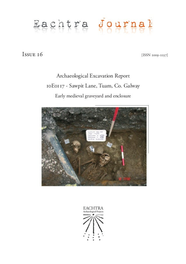 Issue 16 [ISSN 2009-2237]Archaeological Excavation Report10E0117 - Sawpit Lane, Tuam, Co. GalwayEarly medieval graveyard a...