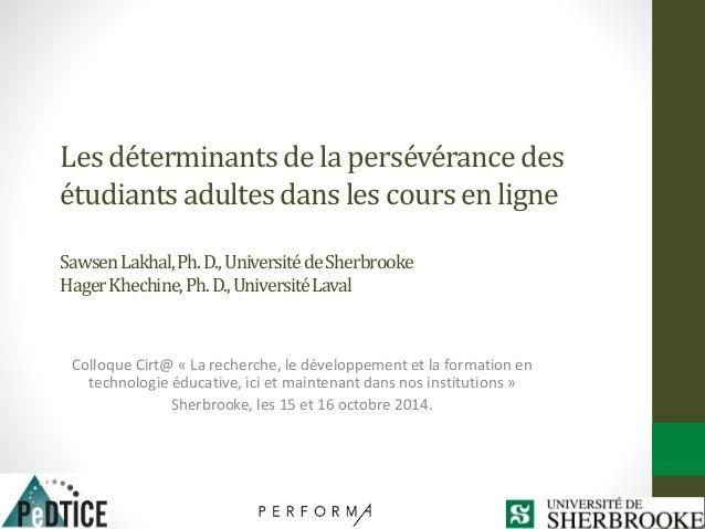 Les déterminants de la persévérance des  étudiants adultes dans les cours en ligne  Sawsen Lakhal, Ph. D., Université de S...
