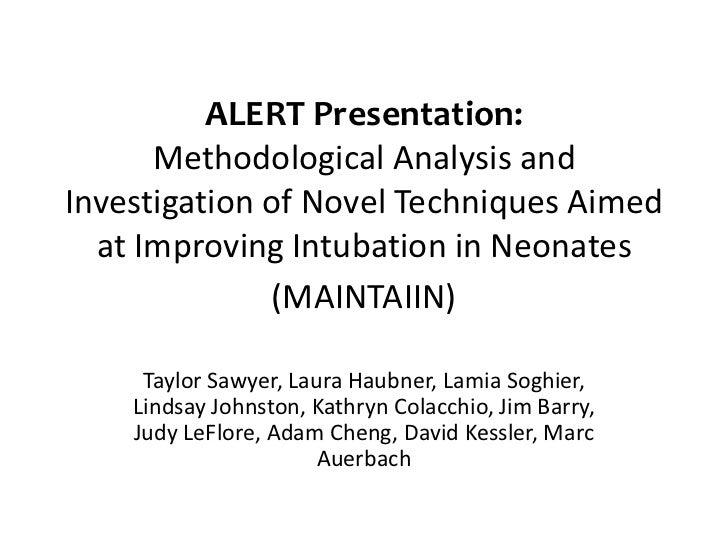 ALERT Presentation:      Methodological Analysis andInvestigation of Novel Techniques Aimed  at Improving Intubation in Ne...