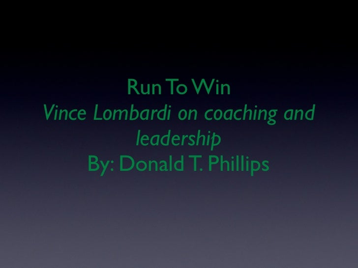 Run To WinVince Lombardi on coaching and          leadership     By: Donald T. Phillips
