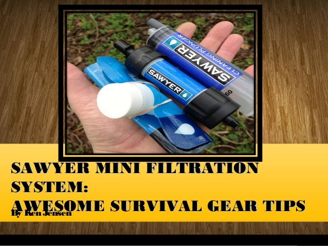 SAWYER MINI FILTRATIONSAWYER MINI FILTRATION SYSTEM:SYSTEM: AWESOME SURVIVAL GEAR TIPSAWESOME SURVIVAL GEAR TIPSBy Ken Jen...