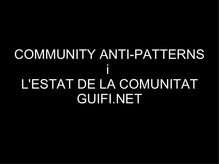 COMMUNITY ANTI-PATTERNS i  L'ESTAT DE LA COMUNITAT GUIFI.NET