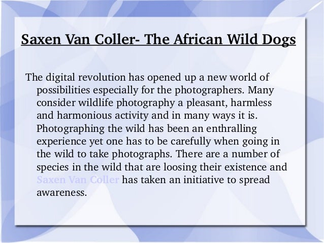 Saxen Van Coller­ The African Wild Dogs The digital revolution has opened up a new world of  possibilities especially for ...
