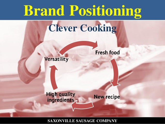 positioning ladder saxonville sausage Read this essay on saxonville sausage italian sausage brand ladder: we strongly recommend that saxonville launch its italian sausage product under the new name italy's best by saxonville we also recommend positioning the brand using the family connection concept.