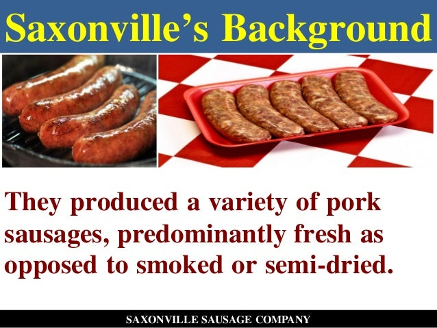 saxonville sausage company View notes - saxonville from bus 400 at ball state university case analysis:  saxonville sausage company han zhao mba 671 1 briefly describe the current .