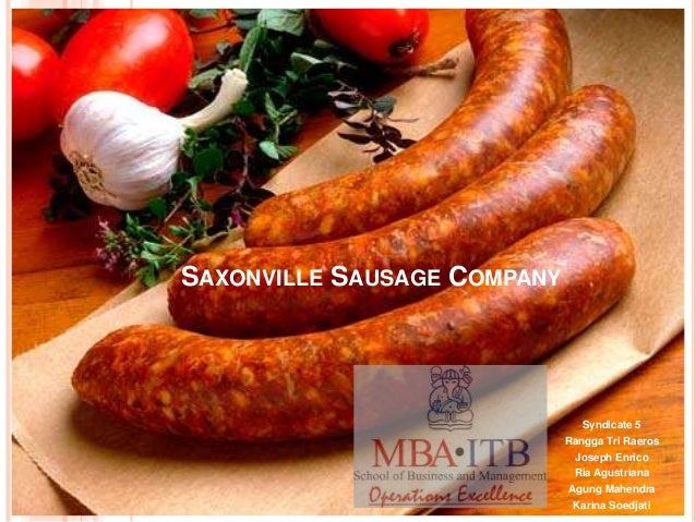 saxonville sausage company case study Saxonville sausage case study saxonville sausage has been faced with the task of attempting to counteract their financial woes in the sausage market while they have a star product, vivio, it only represents % of their income and is only available in select cities in the northeastern portion of the united states.