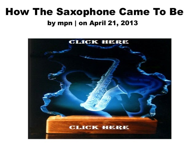 How The Saxophone Came To Beby mpn | on April 21, 2013