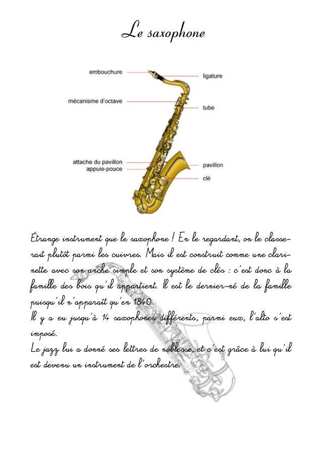 Le saxophone Étrangeinstrumentquelesaxophone!Enleregardant,onleclasse- raitplutôtparmilescuivres.Maisile...