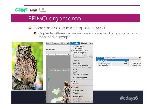 PRIMO argomento ¤ Correzione colore in RGB oppure CMYK? ¤ Capire le differenze per evitare sorprese tra il progetto vi...