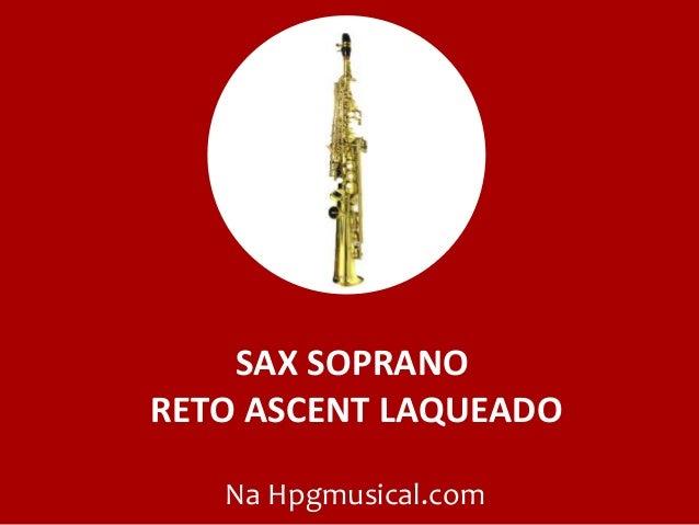 SAX SOPRANO RETO ASCENT LAQUEADO Na Hpgmusical.com